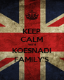 KEEP CALM WITH KOESNADI FAMILY'S - Personalised Poster A4 size