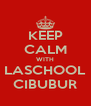 KEEP CALM WITH LASCHOOL CIBUBUR - Personalised Poster A4 size
