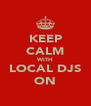 KEEP CALM WITH LOCAL DJS ON - Personalised Poster A4 size