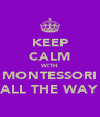 KEEP CALM WITH MONTESSORI ALL THE WAY - Personalised Poster A4 size