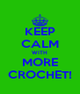 KEEP CALM WITH MORE CROCHET! - Personalised Poster A4 size