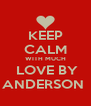KEEP CALM WITH MUCH  LOVE BY ANDERSON  - Personalised Poster A4 size