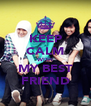 KEEP CALM WITH MY BEST FRIEND - Personalised Poster A4 size