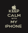 KEEP CALM     WITH  MY  IPHONE  - Personalised Poster A4 size