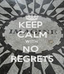 KEEP  CALM WITH NO  REGRETS - Personalised Poster A4 size