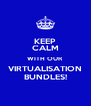 KEEP CALM WITH OUR VIRTUALISATION BUNDLES! - Personalised Poster A4 size