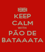 KEEP CALM WITH PÃO DE BATAAATA - Personalised Poster A4 size