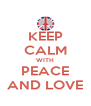 KEEP CALM WITH PEACE AND LOVE - Personalised Poster A4 size