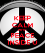 KEEP CALM WITH PEACE INSIDE U - Personalised Poster A4 size