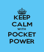 KEEP CALM WITH POCKET POWER - Personalised Poster A4 size