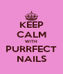 KEEP CALM WITH PURRFECT NAILS - Personalised Poster A4 size