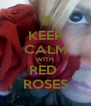 KEEP CALM WITH RED  ROSES - Personalised Poster A4 size