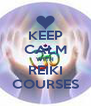 KEEP CALM WITH REIKI COURSES - Personalised Poster A4 size