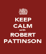 KEEP CALM with ROBERT PATTINSON - Personalised Poster A4 size