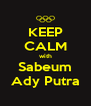 KEEP CALM with Sabeum Ady Putra - Personalised Poster A4 size