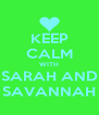 KEEP CALM WITH SARAH AND SAVANNAH - Personalised Poster A4 size