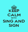 KEEP CALM WITH SING AND SIGN - Personalised Poster A4 size