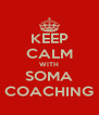 KEEP CALM WITH SOMA COACHING - Personalised Poster A4 size