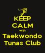 KEEP CALM with Taekwondo Tunas Club - Personalised Poster A4 size