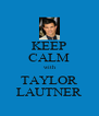 KEEP CALM with TAYLOR LAUTNER - Personalised Poster A4 size