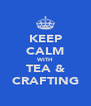 KEEP CALM WITH TEA & CRAFTING - Personalised Poster A4 size