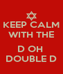 KEEP CALM WITH THE  D OH  DOUBLE D - Personalised Poster A4 size