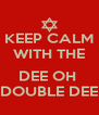 KEEP CALM WITH THE  DEE OH  DOUBLE DEE - Personalised Poster A4 size