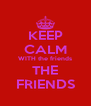 KEEP CALM WITH the friends THE FRIENDS - Personalised Poster A4 size