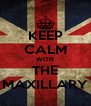 KEEP CALM WITH THE MAXILLARY - Personalised Poster A4 size