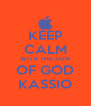 KEEP CALM WITH THE SON OF GOD KASSIO - Personalised Poster A4 size