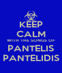 KEEP CALM WITH THE SONGS OF PANTELIS PANTELIDIS - Personalised Poster A4 size