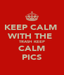 KEEP CALM  WITH THE  TRASH KEEP CALM PICS - Personalised Poster A4 size
