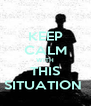 KEEP CALM WITH THIS SITUATION  - Personalised Poster A4 size