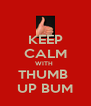 KEEP CALM WITH  THUMB  UP BUM - Personalised Poster A4 size