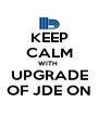 KEEP CALM WITH  UPGRADE OF JDE ON - Personalised Poster A4 size