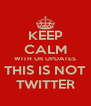 KEEP CALM WITH UR UPDATES THIS IS NOT TWITTER - Personalised Poster A4 size