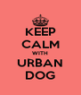 KEEP CALM WITH URBAN DOG - Personalised Poster A4 size