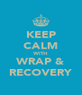 KEEP CALM WITH WRAP & RECOVERY - Personalised Poster A4 size