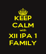 KEEP CALM with XII IPA 1 FAMILY - Personalised Poster A4 size