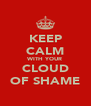 KEEP CALM WITH YOUR CLOUD OF SHAME - Personalised Poster A4 size