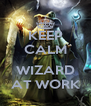KEEP CALM  WIZARD AT WORK - Personalised Poster A4 size