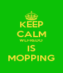 KEEP CALM WLFREDO IS MOPPING - Personalised Poster A4 size