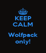 KEEP CALM  Wolfpack only! - Personalised Poster A4 size