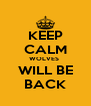 KEEP CALM WOLVES  WILL BE BACK - Personalised Poster A4 size