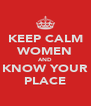 KEEP CALM WOMEN AND KNOW YOUR PLACE - Personalised Poster A4 size