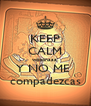 KEEP CALM wooonaaa! Y NO ME  compadezcas - Personalised Poster A4 size