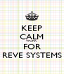 KEEP CALM WORK FOR REVE SYSTEMS - Personalised Poster A4 size