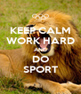 KEEP CALM WORK HARD AND DO SPORT - Personalised Poster A4 size