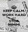 KEEP CALM, WORK HARD and STOP MIMIMI - Personalised Poster A4 size