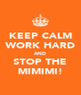 KEEP CALM WORK HARD AND STOP THE MIMIMI! - Personalised Poster A4 size